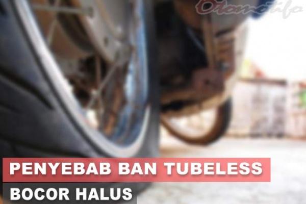 Penyebab Ban Tubeless Bocor Halus