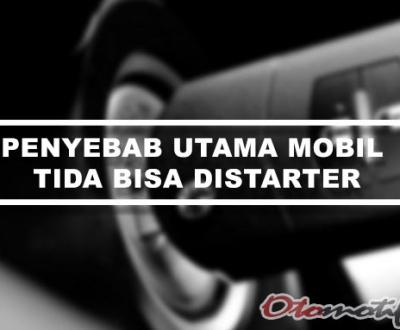 Penyebab Mobil Tidak Bisa Distarter